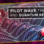 Pilot wave theory and quantum realism